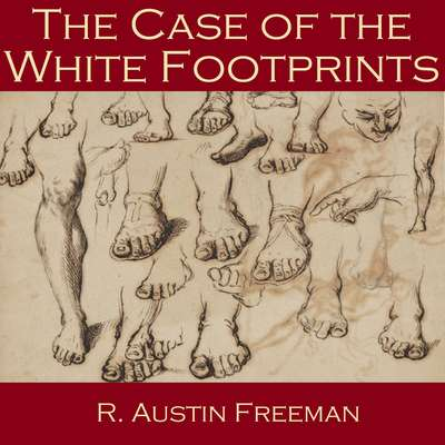 The Case of the White Footprints Audiobook, by R. Austin Freeman