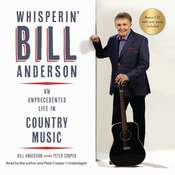 Whisperin' Bill Anderson: An Unprecedented Life in Country Music Audiobook, by Bill Anderson