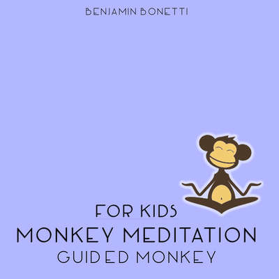 Guided Monkey: Monkey Meditation for Kids Audiobook, by Benjamin  Bonetti