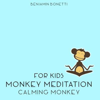 Calming Monkey: Monkey Meditation for Kids Audiobook, by Benjamin  Bonetti