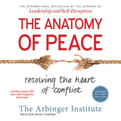 The Anatomy of Peace, Expanded Second Edition: Resolving the Heart of Conflict Audiobook, by the Arbinger Institute