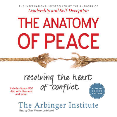The Anatomy of Peace, Expanded Second Edition: Resolving the Heart of Conflict Audiobook, by