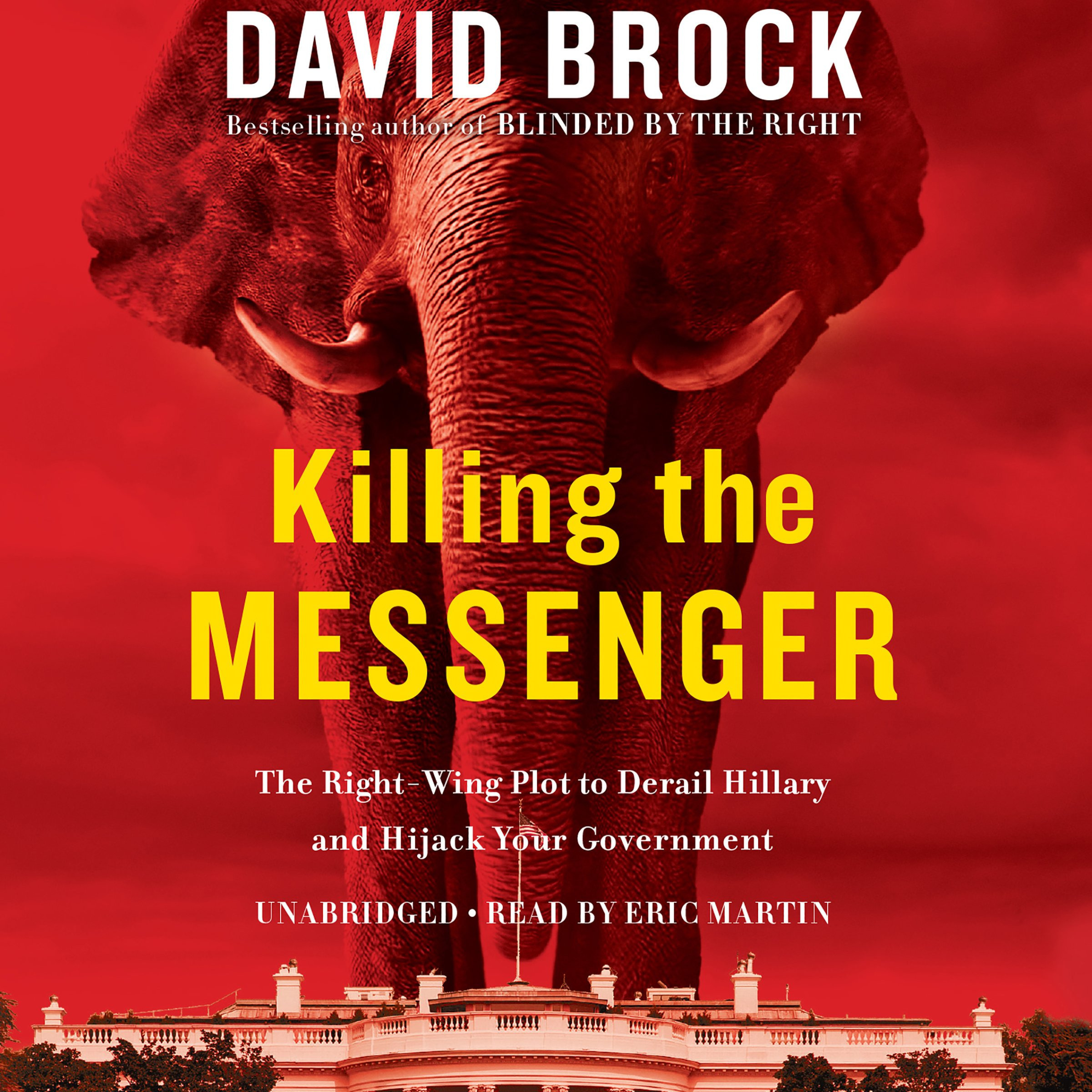 Printable Killing the Messenger: The Right-Wing Plot to Derail Hillary and Hijack Your Government Audiobook Cover Art