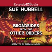Broadsides from the Other Orders: A Book of Bugs, by Sue Hubbell