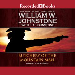 Butchery of the Mountain Man Audiobook, by J. A. Johnstone, William W. Johnstone
