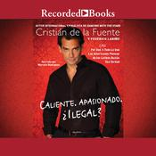 Caliente, Apasionado, Ilegal?: Por Que (Casi) Todo Lo Que Americanos Piensan de los Latinos Quizas Sea Verdad Audiobook, by Cristián De La Fuente