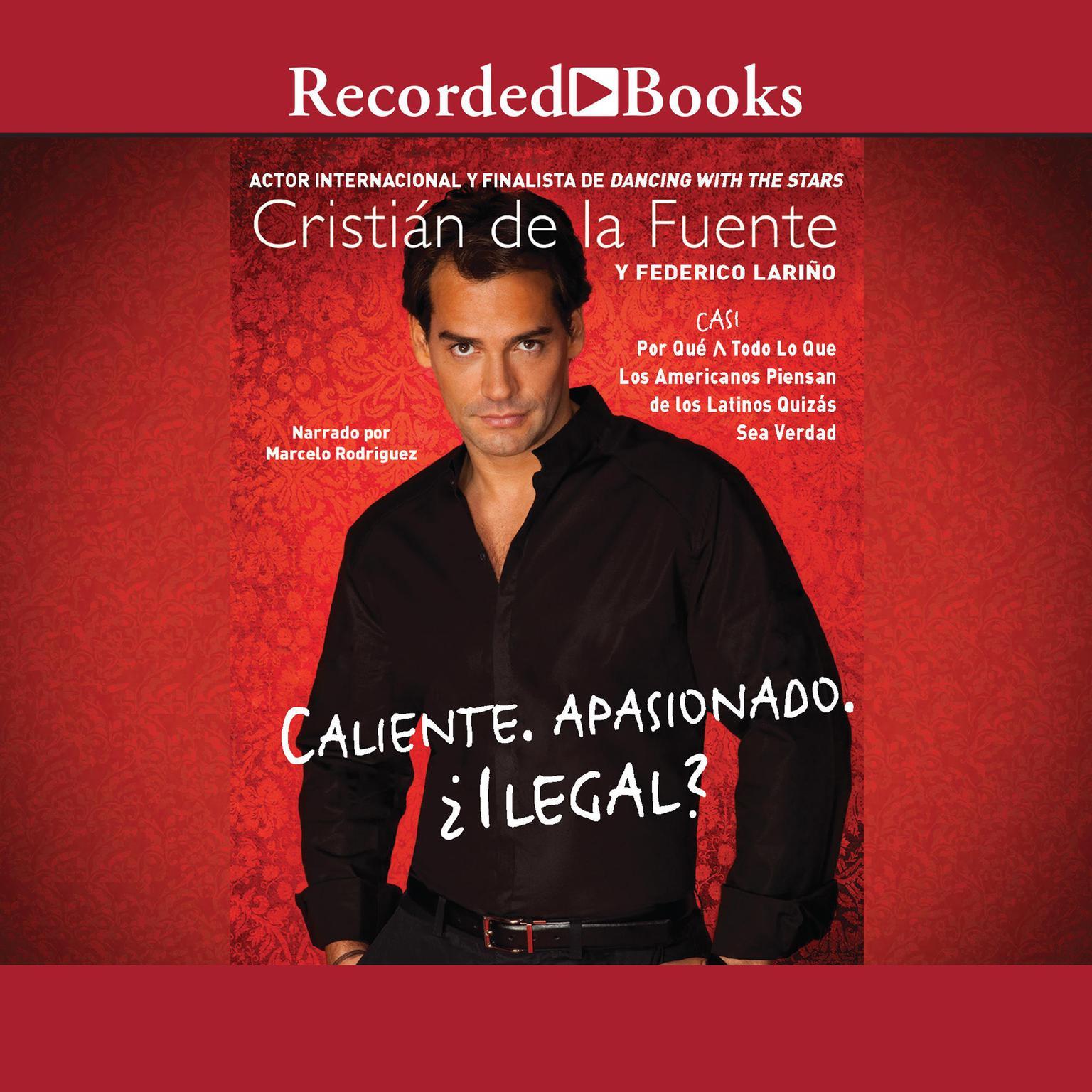 Printable Caliente, Apasionado, Ilegal?: Por Que (Casi) Todo Lo Que Americanos Piensan de los Latinos Quizas Sea Verdad Audiobook Cover Art