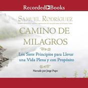 Camino de Milagros: Los siete principios para llevar una vida plena y con proposito, by Samuel Rodriguez