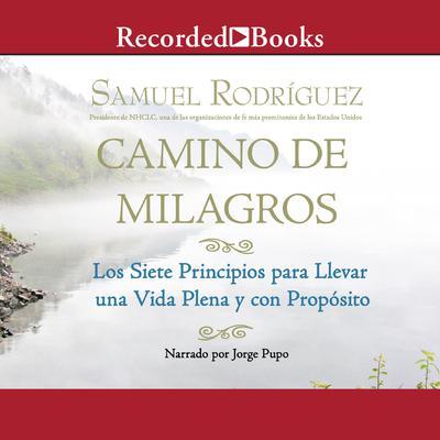 Camino de Milagros (Path of Miracles): Los siete principios para llevar una vida plena y con proposito Audiobook, by Samuel Rodriguez