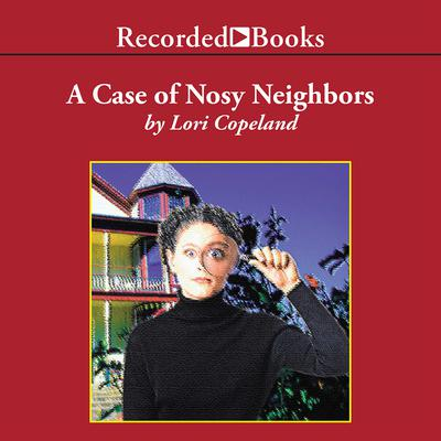 A Case of Nosy Neighbors Audiobook, by Lori Copeland