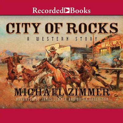 City of Rocks: A Western Story Audiobook, by Michael Zimmer