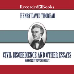 Civil Disobedience: And Other Essays Audiobook, by Henry David Thoreau