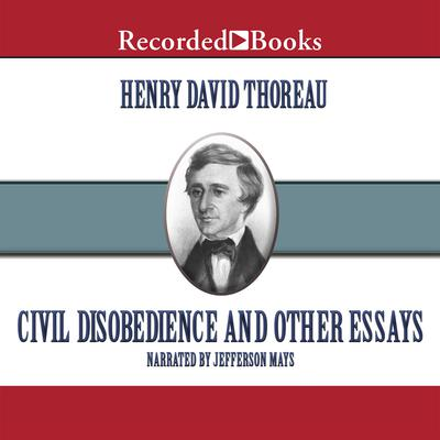 Civil Disobedience: And Other Essays Audiobook, by