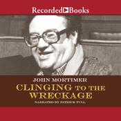 Clinging to the Wreckage Audiobook, by John Mortimer
