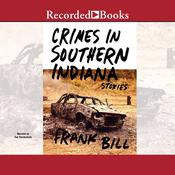 Crimes in Southern Indiana: Stories Audiobook, by Frank Bill