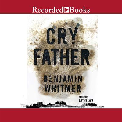 Cry Father Audiobook, by Benjamin Whitmer