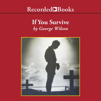 If You Survive: From Normandy to the Battle of the Bulge to the End of World War II—One American Officer's Riveting True Story Audiobook, by George Wilson
