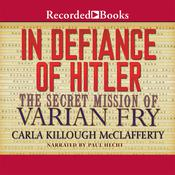 In Defiance of Hitler: The Secret Mission of Varian Fry Audiobook, by Carla Killough McClafferty