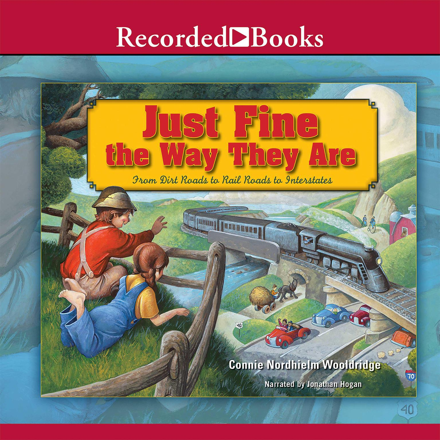 Printable Just Fine the Way They Are: From Dirt Roads to Rail Roads to Interstates Audiobook Cover Art