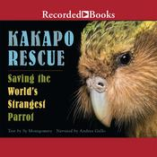 Kakapo Rescue: Saving the World's Strangest Parrot, by Sy Montgomery