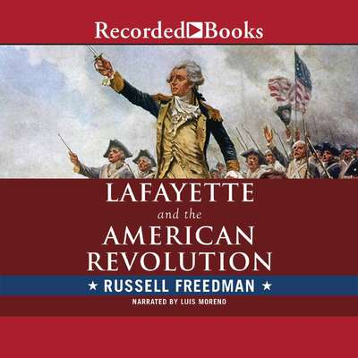 Lafayette and the American Revolution Audiobook, by Russell Freedman