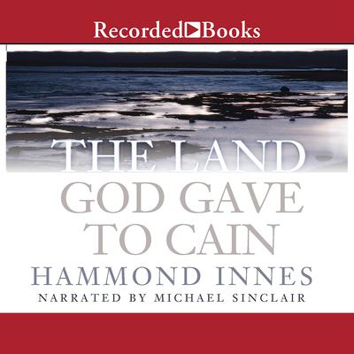 The Land God Gave to Cain Audiobook, by Hammond Innes