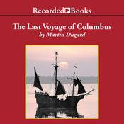 The Last Voyage of Columbus: Being the Epic Tale of the Great Captain's Fourth Expedition, Including Accounts of Mutiny, Shipwreck, and Discovery Audiobook, by Martin Dugard