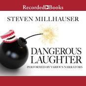 Dangerous Laughter: Thirteen Stories, by Steven Millhauser