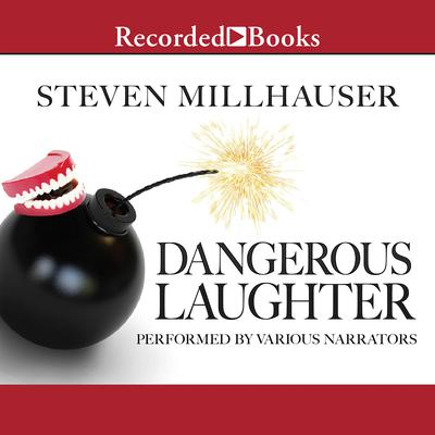 Dangerous Laughter: Thirteen Stories Audiobook, by Steven Millhauser