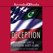 Deception: Pakistan, the United States, and the Secret Trade in Nuclear Weapons Audiobook, by Adrian Levy, Catherine Scott-Clark