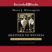 Destined to Witness: Growing Up Black in Nazi Germany Audiobook, by Hans Massaquoi