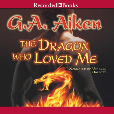 The Dragon Who Loved Me Audiobook, by G. A. Aiken