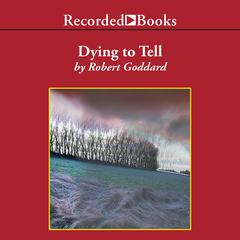 Dying To Tell Audiobook, by Robert Goddard