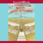 The Fabulous Flying Machines of Alberto Santos-Dumont, by Victoria Griffith
