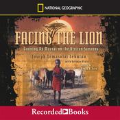 Facing the Lion: Growing Up Maasai on the African Savanna Audiobook, by Joseph Lemasolai Lekuton