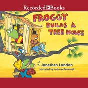 Froggy Builds a Treehouse Audiobook, by Jonathan London