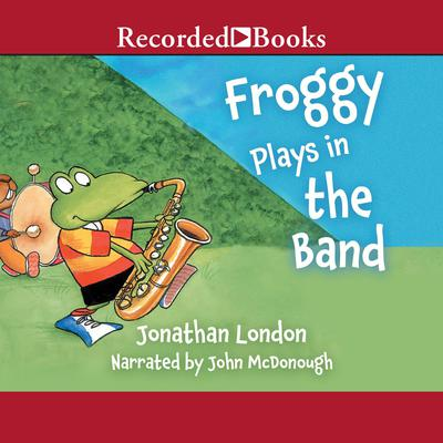Froggy Plays in the Band Audiobook, by Jonathan London