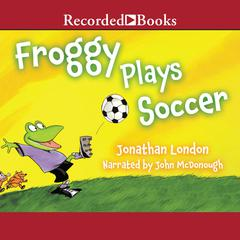 Froggy Plays Soccer Audiobook, by Jonathan London