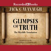 Glimpses of Truth: The Wycliffe Translation Audiobook, by Jack Cavanaugh