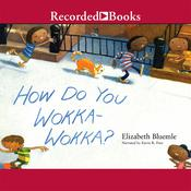 How Do You Wokka-Wokka? Audiobook, by Elizabeth Bluemle