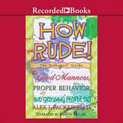 How Rude!: The Teenagers' Guide to Good Manners, Proper Behavior, and Not Grossing People Out Audiobook, by Alex Packer