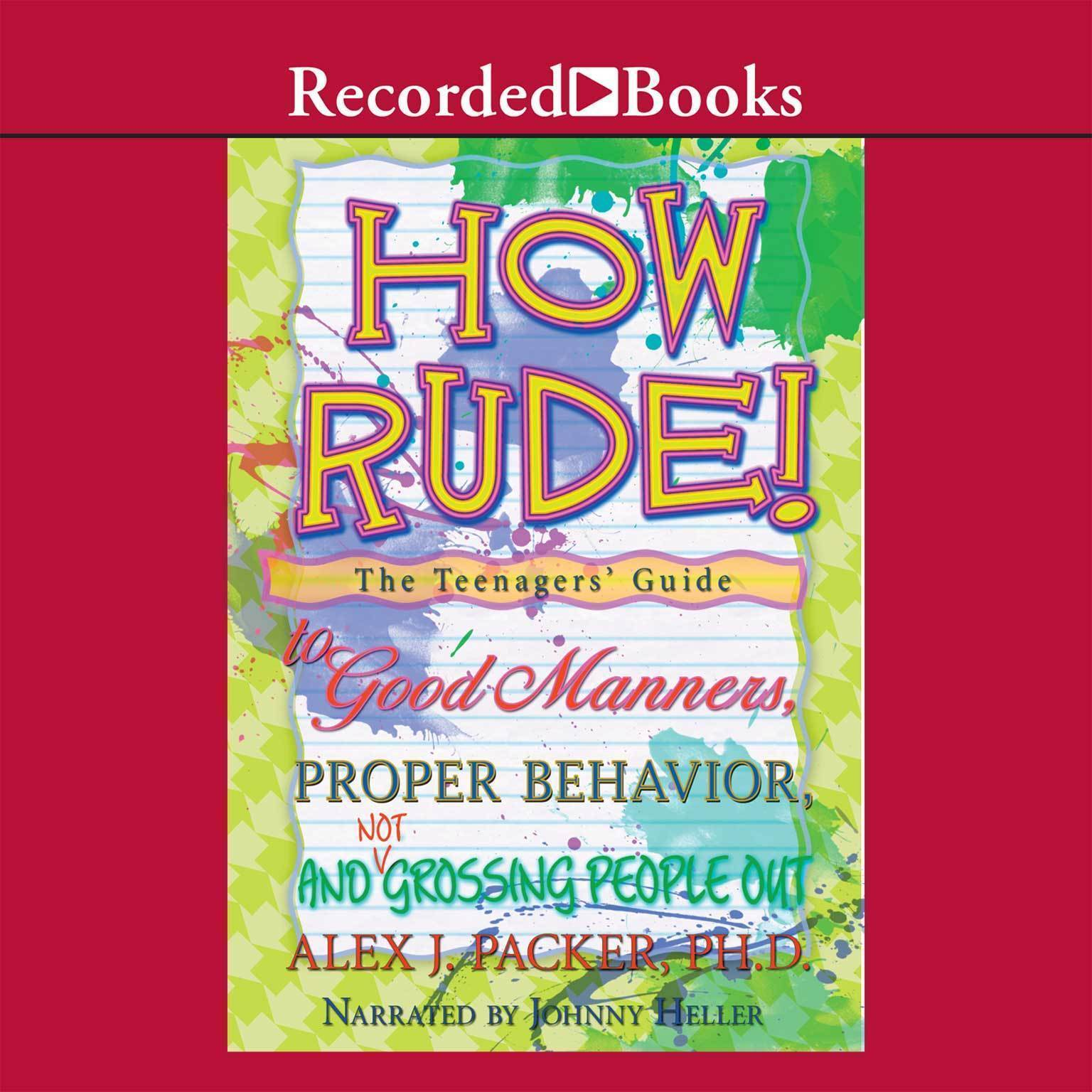 Printable How Rude!: The Teenagers' Guide to Good Manners, Proper Behavior, and Not Grossing People Out Audiobook Cover Art