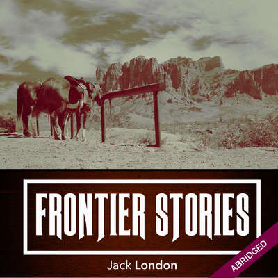 Frontier Stories Audiobook, by Jack London