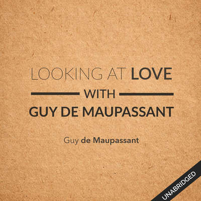 Looking at Love with Guy de Maupassant Audiobook, by Guy de Maupassant