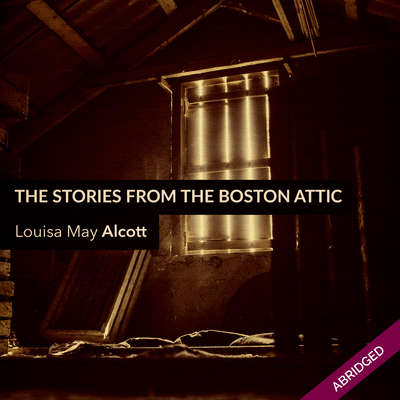 Stories From the Boston Attic Audiobook, by Louisa May Alcott