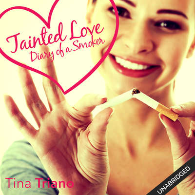 Tainted Love: Diary of a Smoker Audiobook, by Tina Triano