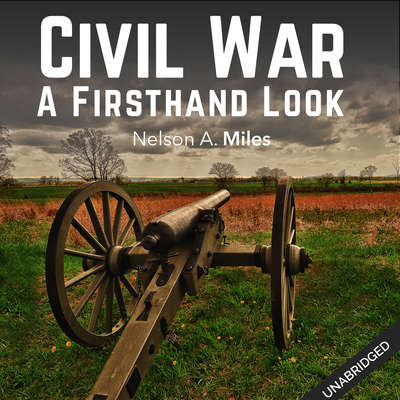 The Civil War: A Firsthand Look Audiobook, by Nelson A. Miles