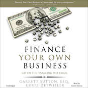 Finance Your Own Business: Get on the Financing Fast Track Audiobook, by Garrett Sutton, Gerri Detweiler