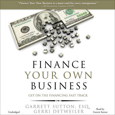 Finance Your Own Business: Get on the Financing Fast Track Audiobook, by Garrett Sutton