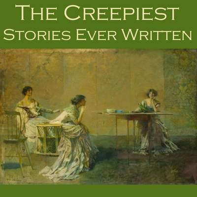 The Creepiest Stories Ever Written Audiobook, by various authors
